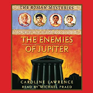 The Enemies of Jupiter     Roman Mysteries, Book 7              By:                                                                                                                                 Caroline Lawrence                               Narrated by:                                                                                                                                 Michael Praed                      Length: 3 hrs and 55 mins     4 ratings     Overall 5.0