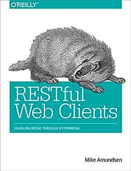 [Mike Amundsen]のRESTful Web Clients: Enabling Reuse Through Hypermedia (English Edition)