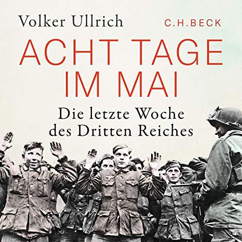 Acht Tage im Mai: Die letzte Woche des Dritten Reiches