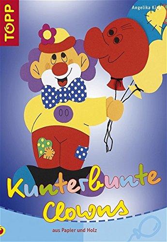 Kunterbunte Clowns: Clowns aus Papier und Holz