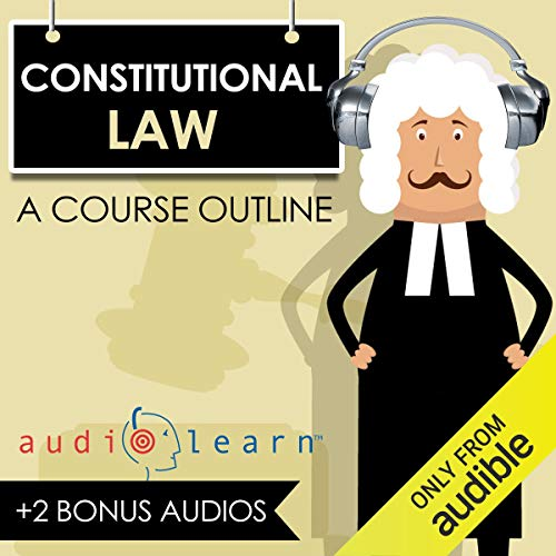 Constitutional Law AudioLearn - A Course Outline audiobook cover art