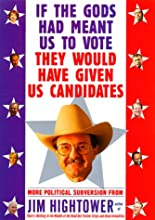 If the Gods Had Meant Us to Vote They Would Have Given Us Candidates: More Political Subversion from Jim Hightower