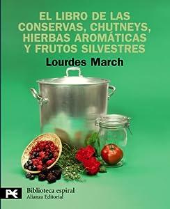 El libro de las conservas, chutneys, hierbas aromáticas y frutos silvestres (El Libro De Bolsillo - Biblioteca Espiral)