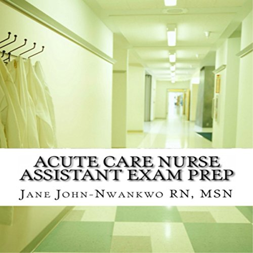 Acute Care Nurse Assistant Exam Prep                   By:                                                                                                                                 Jane John-Nwankwo RN                               Narrated by:                                                                                                                                 Trevor Clinger                      Length: 2 hrs and 59 mins     4 ratings     Overall 5.0