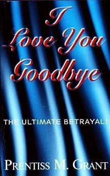 I Love You, Goodbye by [Prentiss Grant]