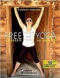FREE YOGA Jederzeit an jedem Ort - 50 Yoga-Routinen ohne Matte ( 13. Juli 2015 )