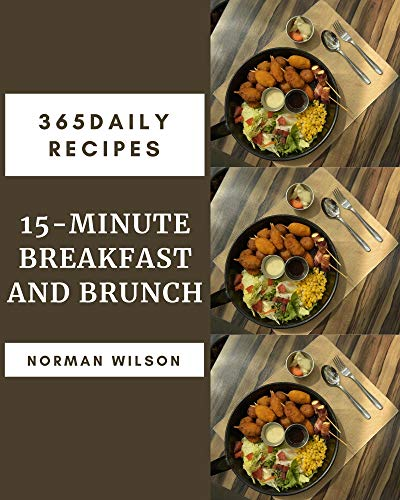 365 Daily 15-Minute Breakfast and Brunch Recipes: 15-Minute Breakfast and Brunch Cookbook - All The Best Recipes You Need are Here! (English Edition)