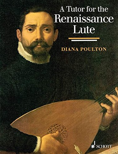 A Tutor for the Renaissance Lute: for the complete beginner to the advanced student. Laute.