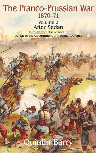 Franco-Prussian War 1870-1871 Volume 2: After Sedan: After Sedan. Helmuth Von Moltke And The Defeat Of The Government Of National Defence (English Edition) PDF Books