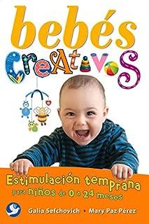 Bebés creativos: Estimulación temprana para niños de 0 a 24 meses (Spanish Edition)