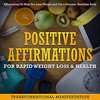 Positive Affirmations for Rapid Weight Loss & Health     Affirmations to Help You Lose Weight and Get a Slimmer, Healthier Body              By:                                                                                                                                 Transformational Manifestation                               Narrated by:                                                                                                                                 Jim Rising                      Length: 3 hrs and 9 mins     25 ratings     Overall 5.0