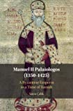 Manuel II Palaiologos (1350–1425): A Byzantine Emperor in a Time of Tumult