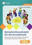 Demokratiewerkstatt für die Grundschule: Fächerübergreifende Praxismaterialien zur Demokra tieerziehung und zur Förderung von Mitbestimmung (2. bis 4. Klasse)