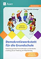 Demokratiewerkstatt fuer die Grundschule: Faecheruebergreifende Praxismaterialien zur Demokratieerziehung und zur Foerderung von Mitbestimmung (2. bis 4. Klasse)
