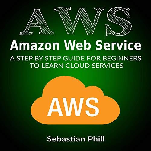 AWS - Amazon Web Service Audiobook By Sebastian Phill cover art