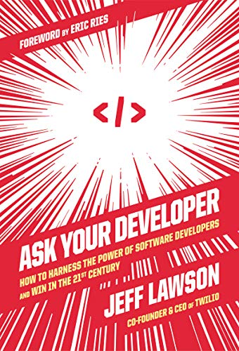 Ask Your Developer: How to Harness the Power of Software Developers and Win in the 21st Century Front Cover