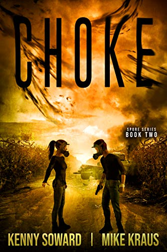 CHOKE: Book 2 of the Spore Series: (A Thrilling Post-Apocalyptic Survival Thriller) by [Kenny Soward, Mike Kraus]