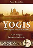 Yogis - Verborgene Weisheit Indiens: Mein Weg zu Ramana Maharshi - Paul Brunton