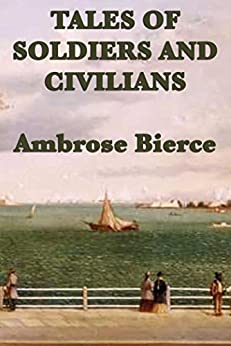 Tales of Soldiers and Civilians (Unabridged Start Publishing LLC) by [Ambrose Bierce]