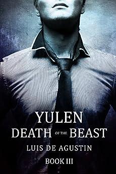 Yulen: Death of the Beast (Yulen Trilogy Book 3) by [Luis de Agustin]