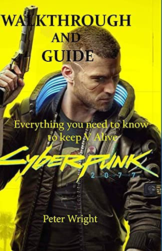 Cyberpunk 2077: Walkthrough and Guide: Everything you need to know to Keep V Alive
