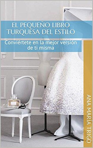 El pequeño libro turquesa del estilo: Conviértete en la mejor versión de ti misma