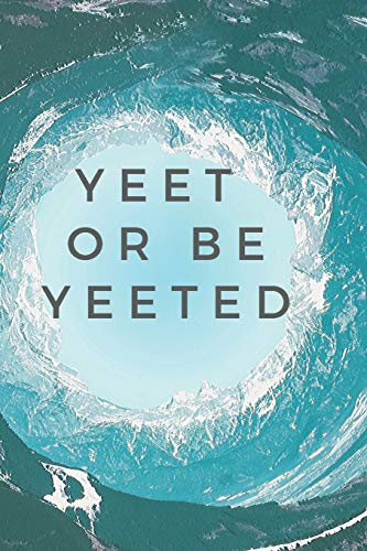 Yeet Or Be Yeeted: Motivational Notebook, Journal, Diary (110 Pages, Blank, 6 x 9)