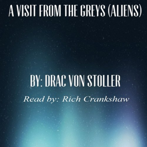 A Visit from the Greys (Aliens)                   By:                                                                                                                                 Drac Von Stoller                               Narrated by:                                                                                                                                 Rich Crankshaw                      Length: 14 mins     Not rated yet     Overall 0.0