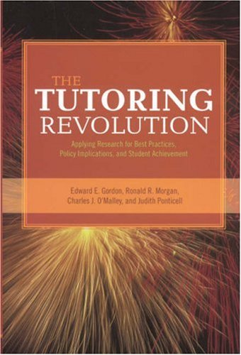 The Tutoring Revolution: Applying Research for Best Practices, Policy Implications, and Student Achievement