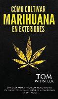 Cómo cultivar marihuana en exteriores: Una guía paso a paso para principiantes en el cultivo de marihuana de alta calidad en exteriors (Spanish Edition)