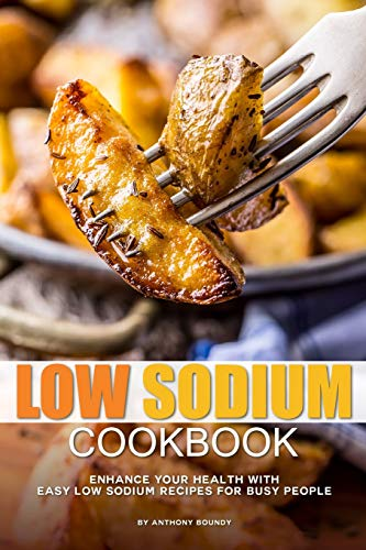 Low Sodium Cookbook: Enhance Your Health with Easy Low Sodium Recipes for Busy People