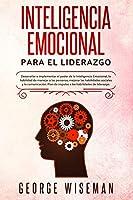 Inteligencia emocional para el liderazgo: Desarrollar e implementar el poder de la inteligencia emocional, la habilidad de manejar a las personas, mejorar las habilidades sociales y la comunicación. Plan de impulso a las habilidades de liderazgo.