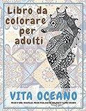Vita Oceano - Libro da colorare per adulti - Pesce d'oro, nautilus, pesce pagliaccio, balena e altro ancora (Italian Edition)