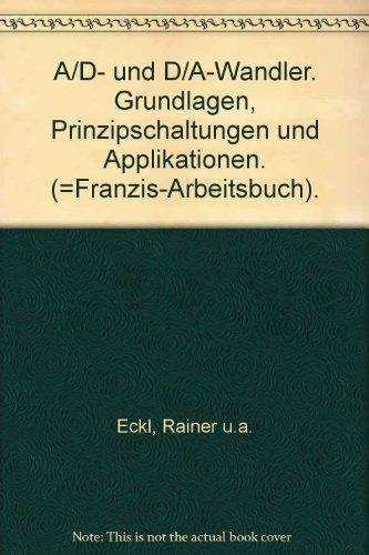 A/ D - und D/ A - Wandler. Grundlagen, Prinzipschaltungen und Applikationen