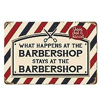 メタルブリキ看板 What Happens at The Barbershop Stays at The Barbershop for Bar Cafe Garage 壁装飾 レトロ ヴィンテージ 7.87 X 11.8インチ