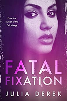 Fatal Fixation: A psychological thriller with a mind-blowing twist by [Julia Derek]