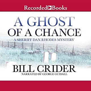 A Ghost of a Chance                   By:                                                                                                                                 Bill Crider                               Narrated by:                                                                                                                                 George Guidall                      Length: 6 hrs and 11 mins     42 ratings     Overall 4.1