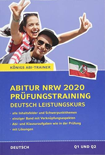 Abitur Nordrhein-Westfalen 2020 Prüfungstraining – Deutsch Leistungskurs.: Königs Abi-Trainer: Mit allen Inhaltsfeldern und Schwerpunktthemen. Abitur-Übungsaufgaben mit Lösungen