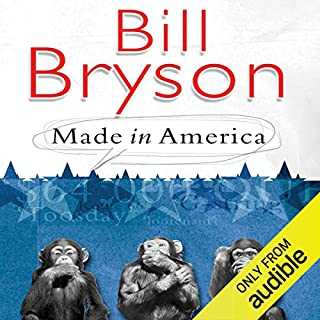 Made in America                   By:                                                                                                                                 Bill Bryson                               Narrated by:                                                                                                                                 William Roberts                      Length: 18 hrs and 10 mins     737 ratings     Overall 4.2