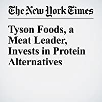 Tyson Foods, a Meat Leader, Invests in Protein Alternatives's image
