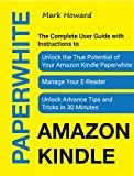 Amazon Kindle Paperwhite: The Complete User Guide with Instructions to Unlock the True Potential of Your Amazon Kindle Paperwhite, Manage Your E-Reader, ... and Tricks in 30 Minutes (English Edition)
