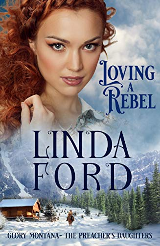 Loving a Rebel: The Preacher's Daughters (Glory, Montana Book 1) by [Linda Ford]