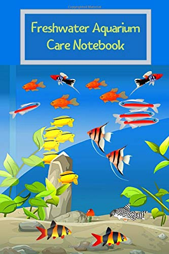 Freshwater Aquarium Care Notebook: Specifically Created for Fish Tank Maintenance Record Book. Great For Monitoring Water Parameters, Water Change Schedule, And Breeding Conditions