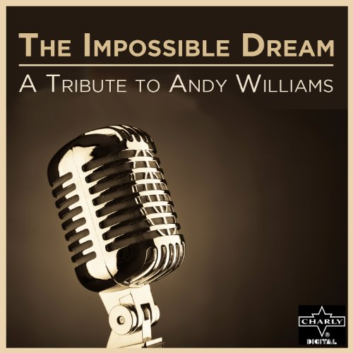 The Impossible Dream: A Tribute to Andy Williams