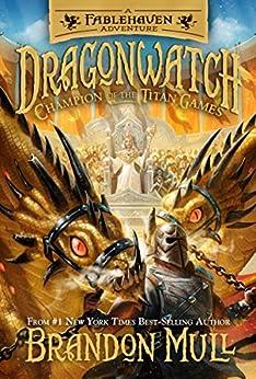 Dragonwatch, vol. 4: Champion of the Titan Games by [Brandon Mull]