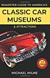 Roadster Guide to America's Classic Car Museums and Attractions: Second Edition