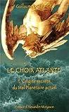 Le choix atlante - L'origine secrète du mal planétaire actuel de Delaage, Guillaume (2013) Broché