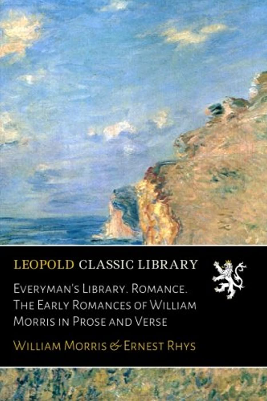 Everyman's Library. Romance. The Early Romances of William Morris in Prose and Verse
