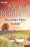Wo mein Herz wohnt von Nora Roberts
