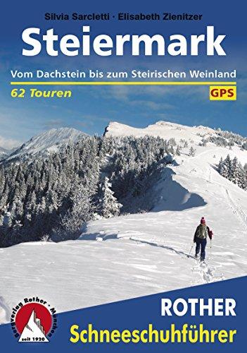 Steiermark: Vom Dachstein bis zum Steirischen Weinland, 62 Touren (Rother Schneeschuhführer)